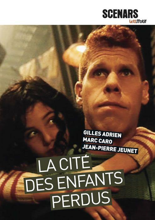 Scenario Du Film La Cite Des Enfants Perdus De Jean Pierre Jeunet Et Marc Caro Scenario Complet Et Dialogues Du Film Introduction De Gilles Adrien Format 15x