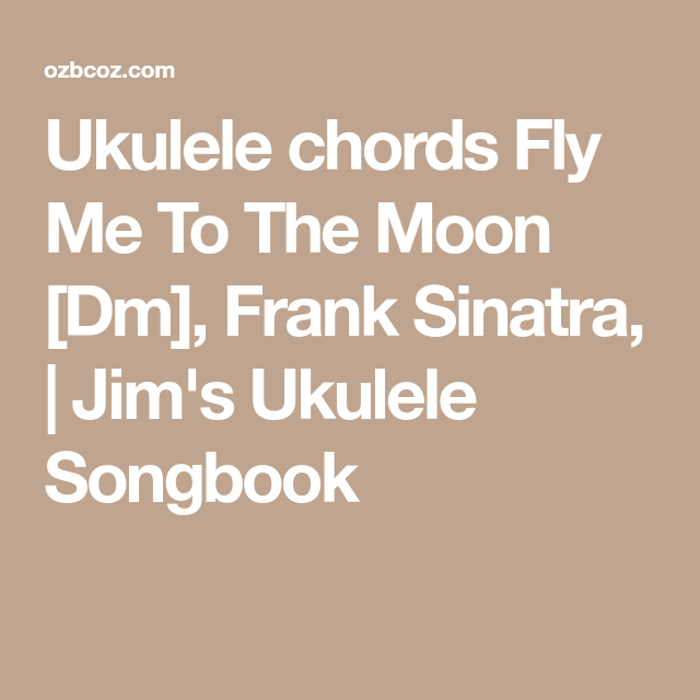 Ukulele chords Fly Me To The Moon [Dm], Frank Sinatra, | Jim\'s ...