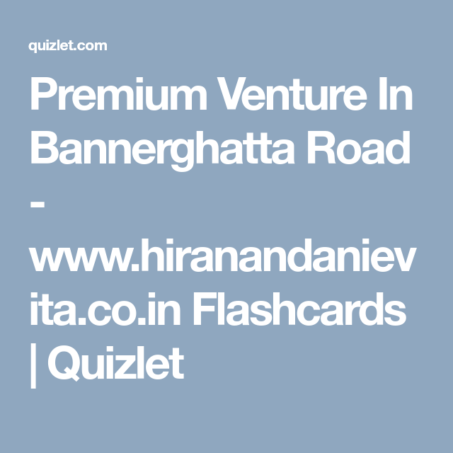 Premium Venture In Bannerghatta Road Www Hiranandanievita Co In Flashcards Quizlet Venture Flashcards Study Tools