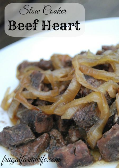 Slow Cooker Beef Heart Recipe The Frugal Farm Wife Recipe Offal Recipes Slow Cooked Meals Slow Cooker Beef