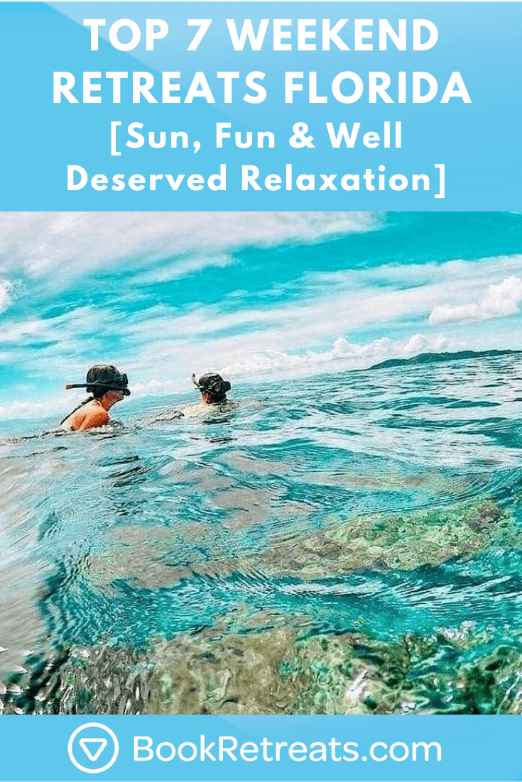 Top 7 Weekend Retreats In Florida For A Quick Getaway In 2020 Weekend Retreats Retreats Long Weekend Getaways