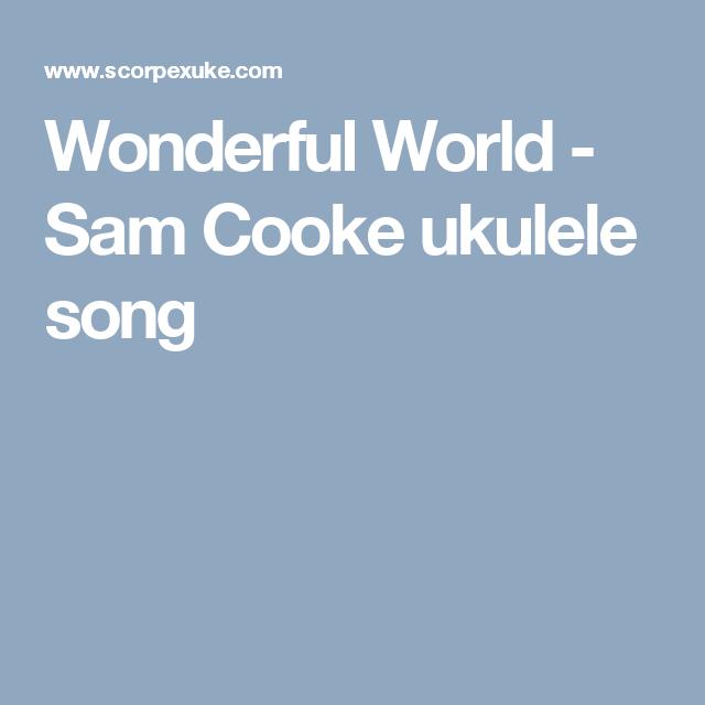Wonderful World Sam Cooke Ukulele Song Ukulele Songs Chordsl
