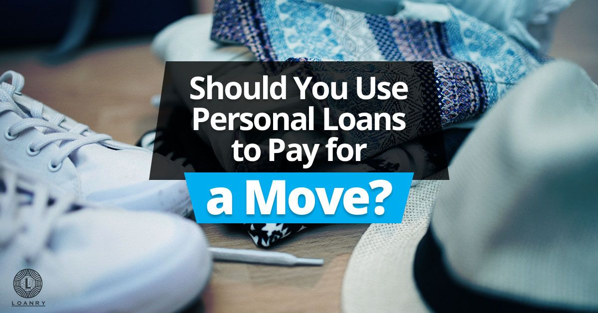 Should You Use A Personal Loan To Pay For A Move Personal Loans Person Moving Expenses