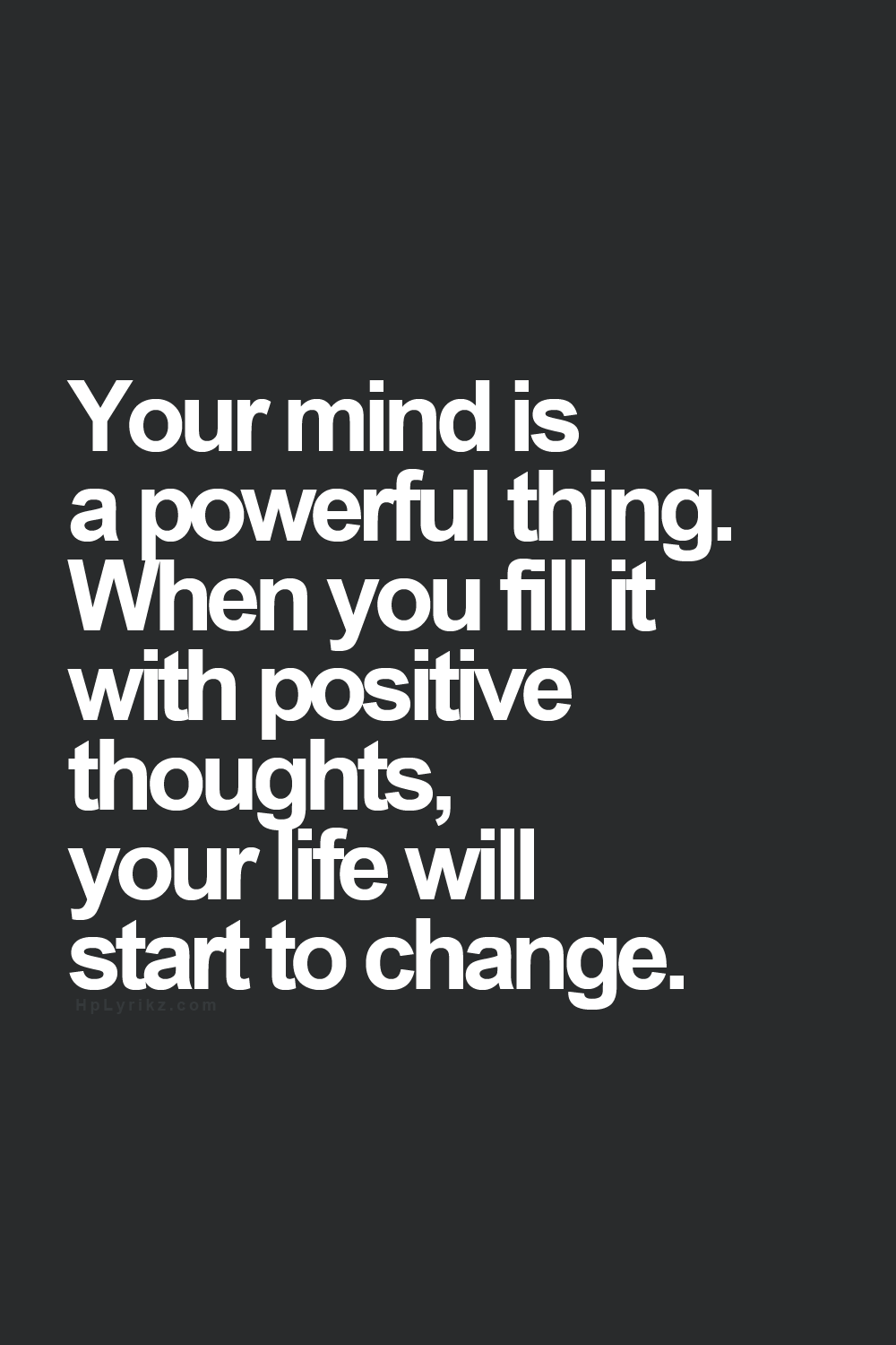 Quotes About Change In Life Your Mind Is A Powerful Thingwhen You Fill It With Positive