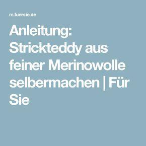 Anleitung: Strickteddy aus feiner Merinowolle selbermachen | Für Sie