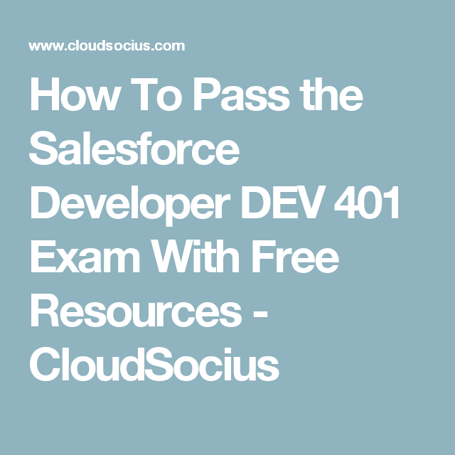How To Pass the Salesforce Developer DEV 401 Exam With Free