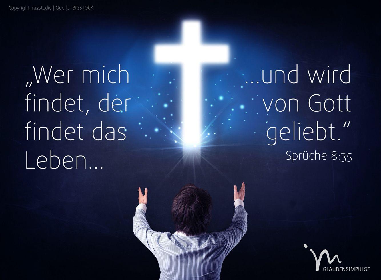 """""""Wer mich #findet, der #findet das #Leben und wird von #Gott #geliebt."""" #Sprüche 8:35 #glaubensimpulse"""