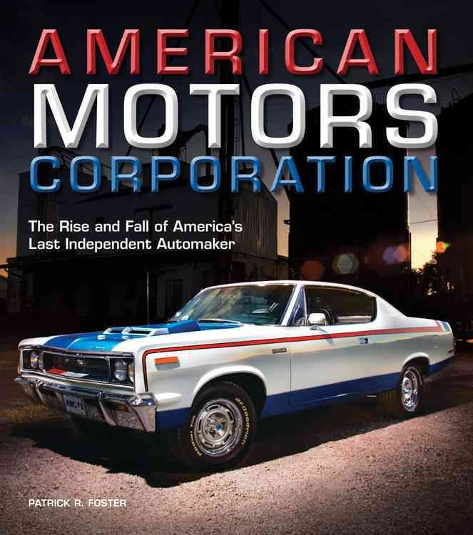 American Motors Corporation The Rise And Fall Of America S Last