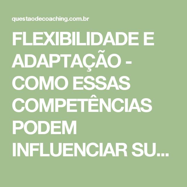 Flexibilidade E Adaptacao Como Essas Competencias Podem Influenciar Sua Carreira Questao De Coaching Flexibilidade Adaptacao Carreira