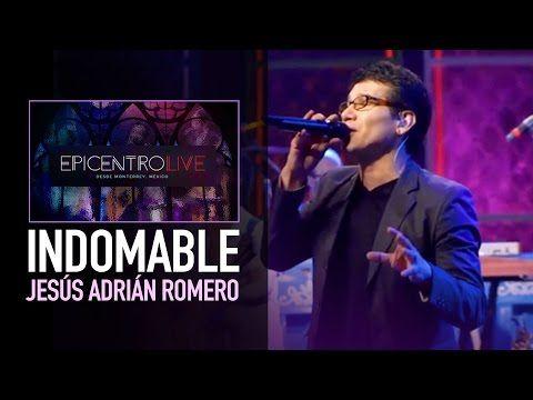 Indomable Jesús Adrián Romero Video Oficial Youtube Songs Best Songs Worship Songs