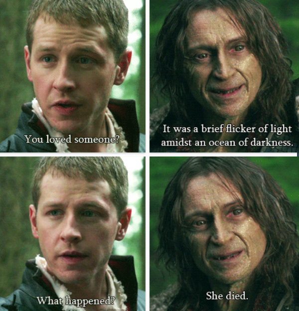"David: 'You loved someone?' Rumplestiltskin: 'It was a brief flicker of light amidst an ocean of darkness.' David: 'What happened?' Rumplestiltskin: 'She died.' - 1.22 ""A Land Without Magic"""