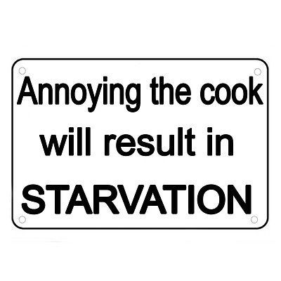 Annoying The Cook Will Result In Starvation Funny Sign For ...