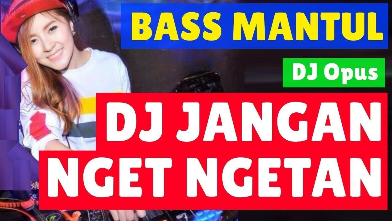 Dj Jangan Nget Ngetan Remix Terbaru Original 2019 Dj Youtube Remix
