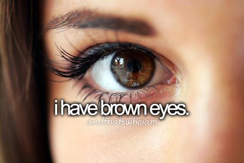 FUN FACT TIIIIIIIIME!!!: did u know that brown eyes are ... - photo#39