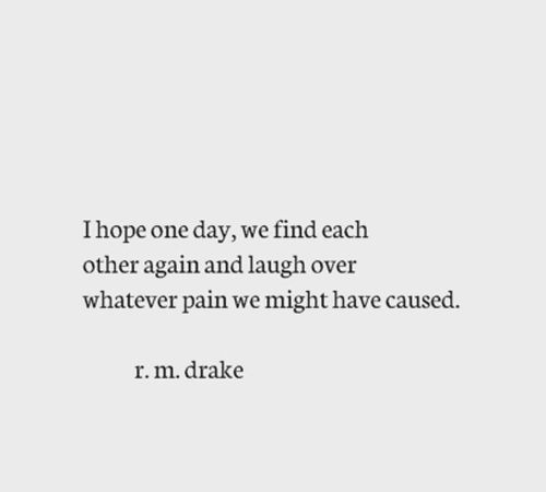 Image Result For I Hope One Day We Find Each Other Again And Laugh