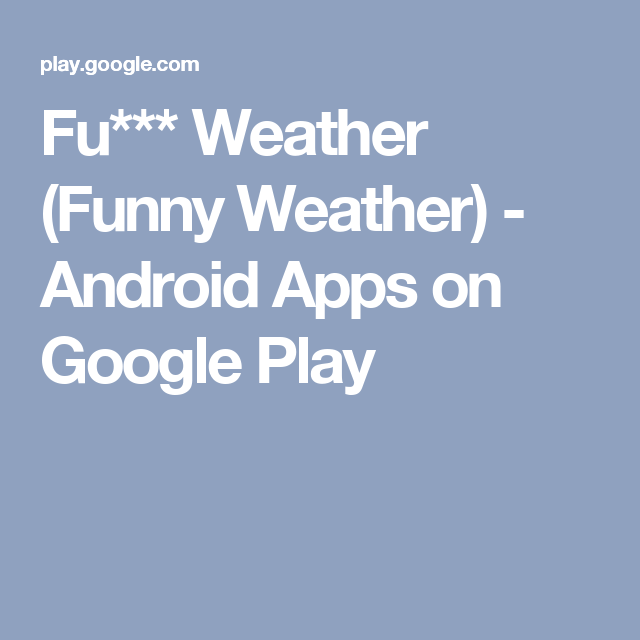 Fu*** Weather (Funny Weather) Android Apps on Google