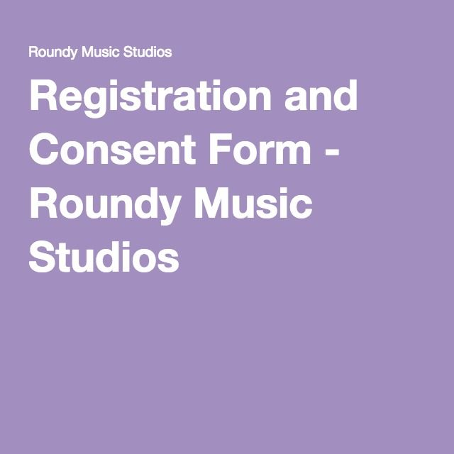 Registration and Consent Form - Roundy Music Studios Music - consent form