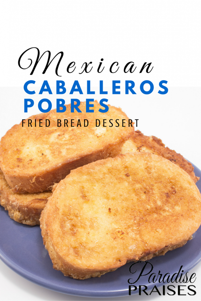 Mexican Dessert Bread: Caballeros Pobres | Authentic ...