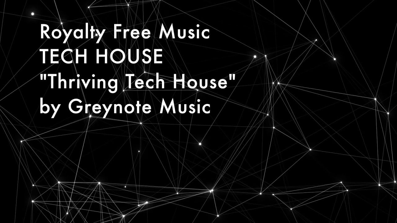 Royalty Free Music by Greynote Music Thriving Tech House
