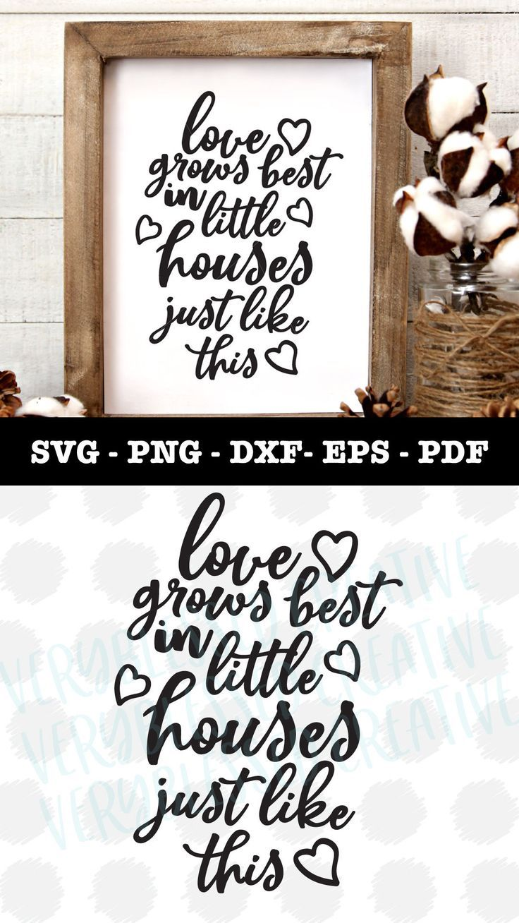 Download Love Grows Best in Little Houses just Like This SVG file ...