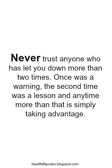 Never Trust Anyone Who Has Let You Down More Than Two Times Once Was A Warning The Second Time Was A Never Trust Anyone Never Trust Never Trust Anyone Quotes