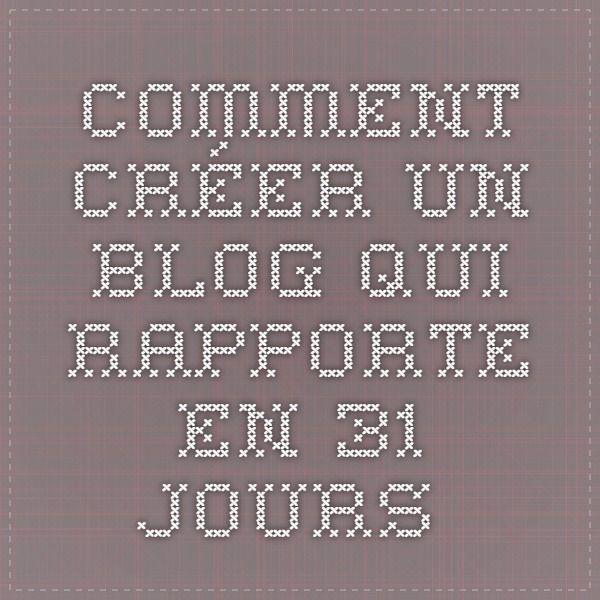 Comment créer un blog qui rapporte en 31 jours............