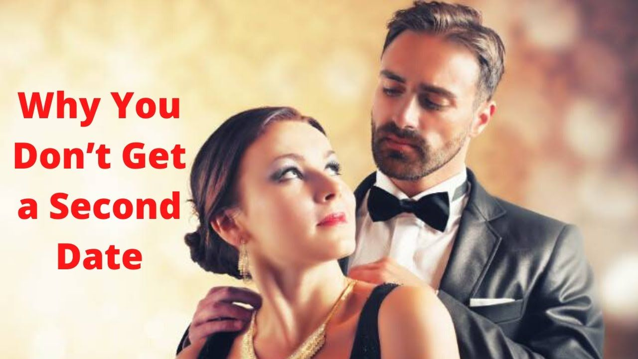 Why You Dont Get a Second Date | Dating tips for men