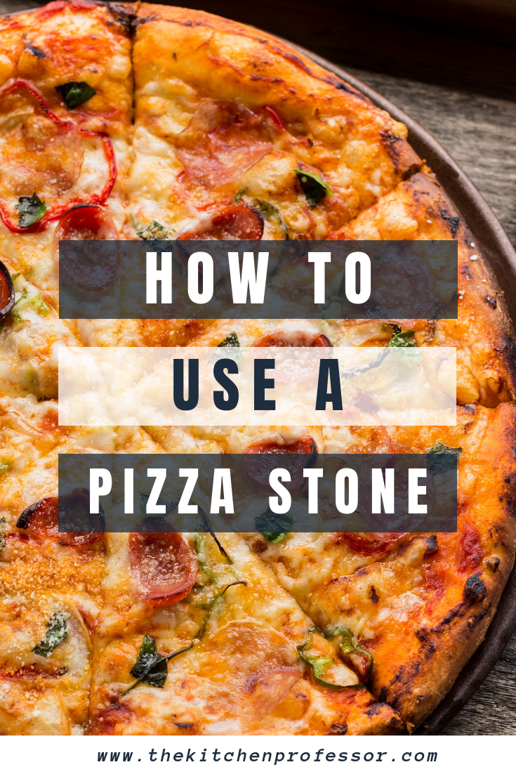 How To Use A Pizza Stone The Kitchen Professor Pizza Stone Recipes Pizza Recipes Homemade Pizza Stone