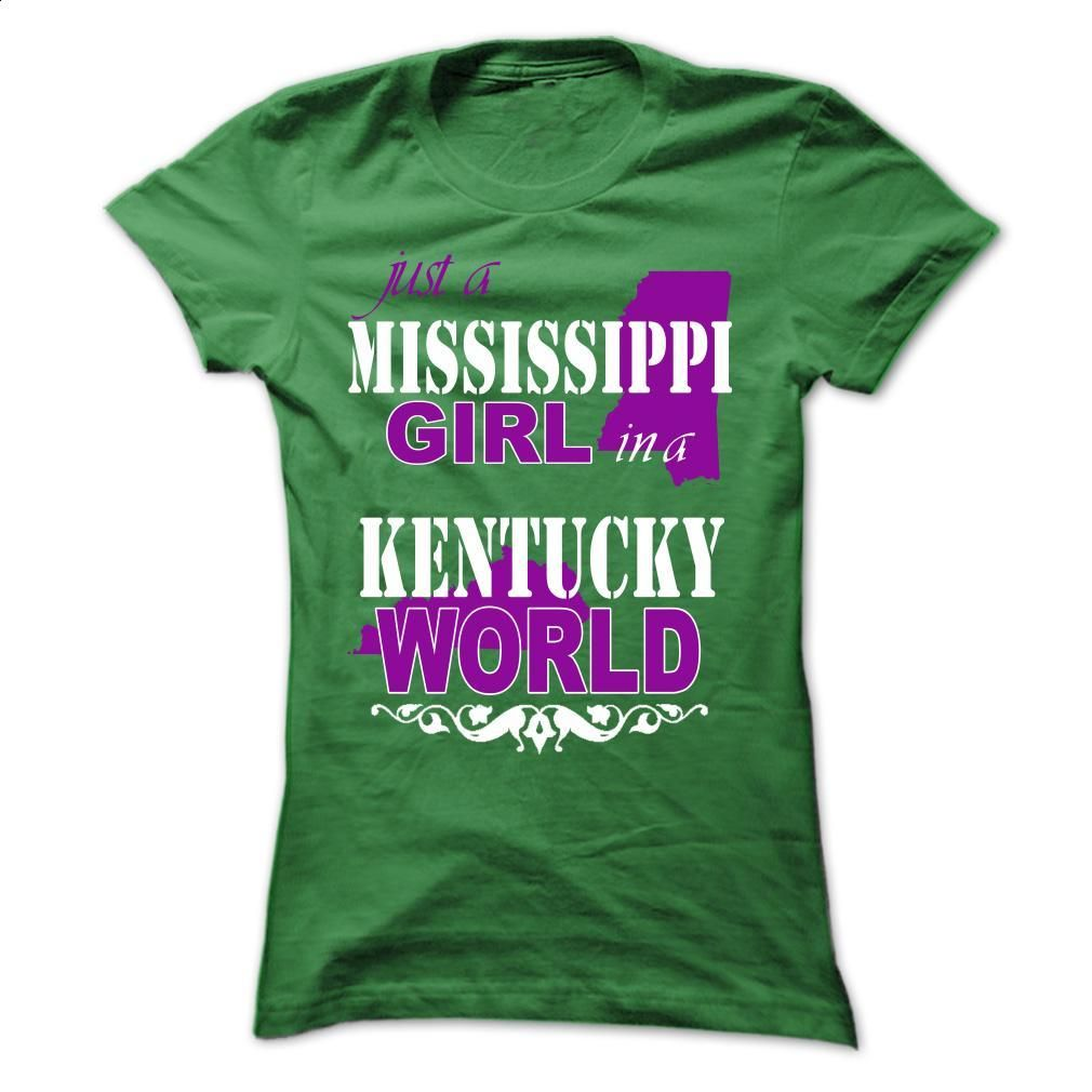 Just Mississippi Girl In A Kentucky World T Shirt, Hoodie, Sweatshirts - printed t shirts #shirt #Tshirt