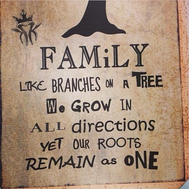 Family like branches on a tree we grow in all directions yet our roots remain as one ... sometimes .. branches break or are cut off and new ones sprout or are grafted on ..