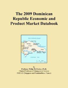 The 2009 Dominican Republic Economic And Product Market Databook By Icon Group International 95 00 Publisher Icon Group International March 3 2009