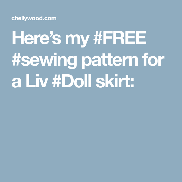 Heres My Free Sewing Pattern For A Liv Doll Skirt Barbie