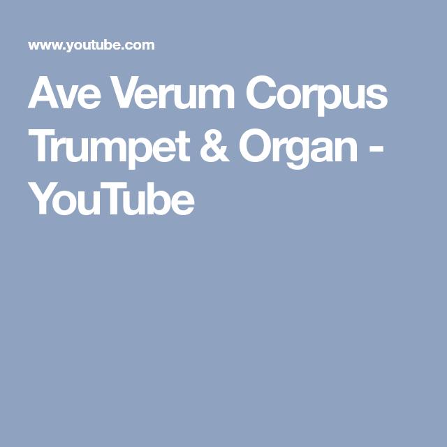 Ave Verum Corpus Trumpet Organ Youtube Orgelmusik Musik Musikstuck