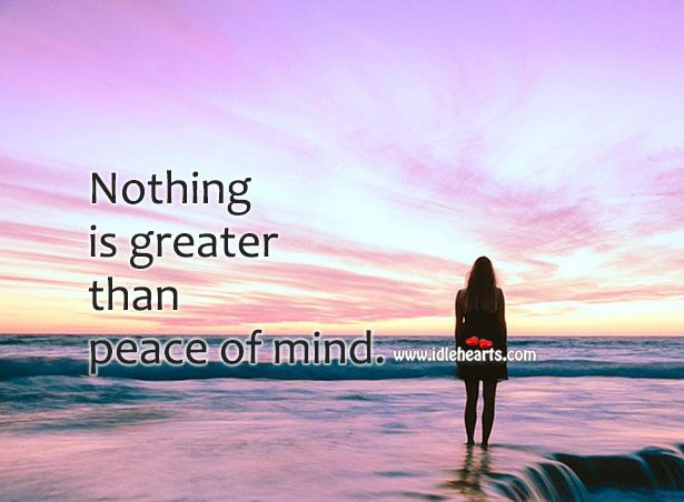 Nothing Is Greater Than Peace Of Mind Peace Of Mind Peace Greater Than