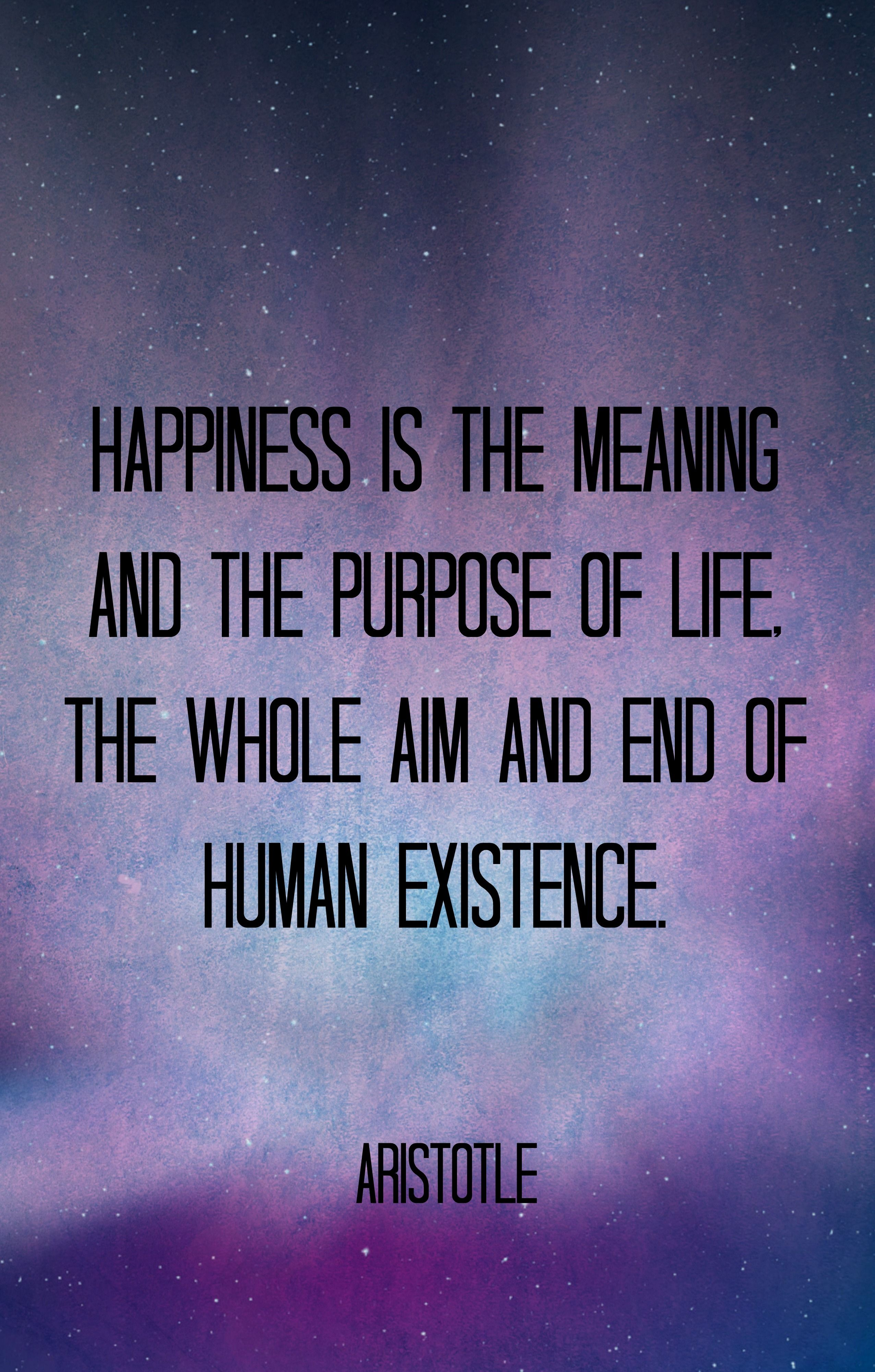 Happiness Is The Meaning And Purpose Of Life The Whole Aim And End