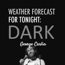 Weather Forecast Loved Him As The Hippy Dippy Weatherman Weather Quotes George Carlin Funny Quotes