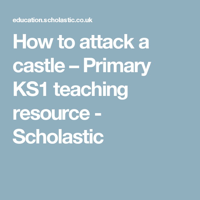 How To Attack A Castle Primary Ks1 Teaching Resource Scholastic