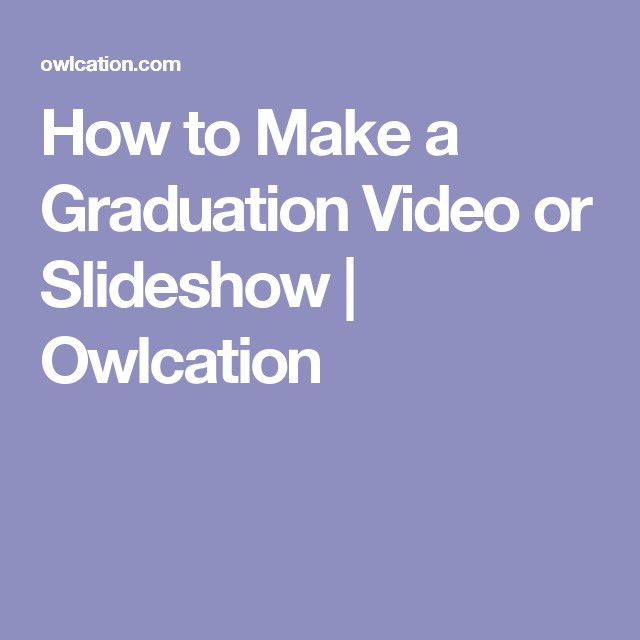 How To Make A Graduation Video Or Slideshow Songs For Graduation Slideshow Graduation Songs High School Graduation Themes