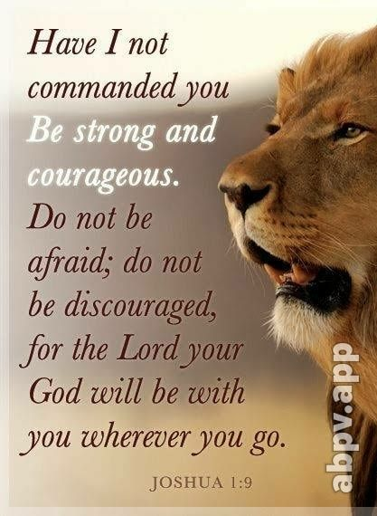 Have I not commanded you Be strong and courageous. Do not be do be discowraged, for the Lord your God will be with you wherever you go. JOSHUA - America's best pics and videos