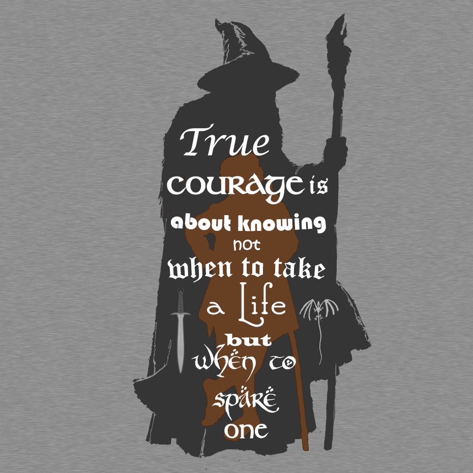 True Courage I About Knowing Not When To Take A Life But Spare One J R Tolkien Adventure Quote The Hobbit New Quotes He Wa Saddened By Paraphrase