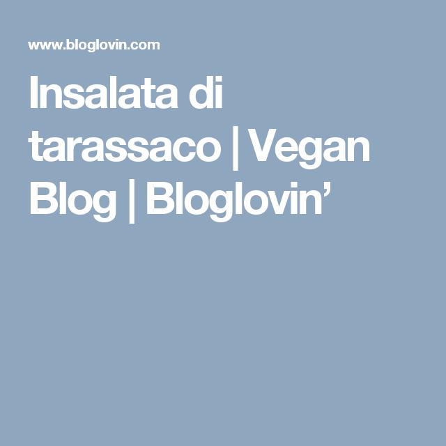 Insalata di tarassaco   Vegan Blog   Bloglovin'