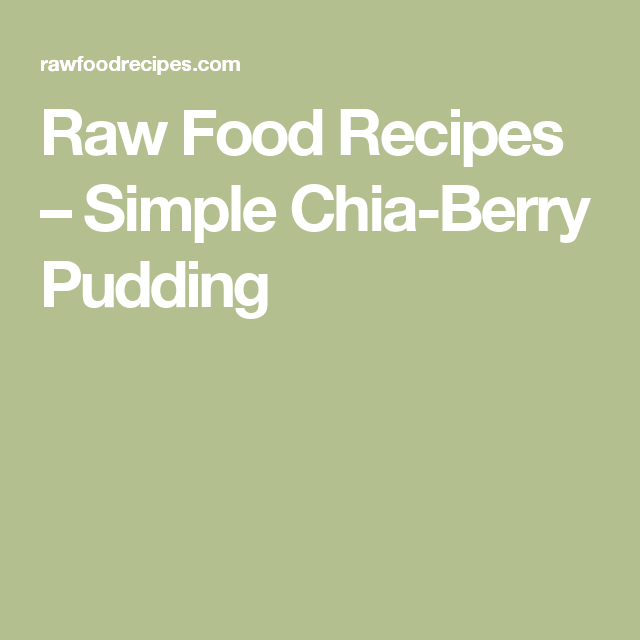 Raw Food Recipes –   Simple Chia-Berry Pudding