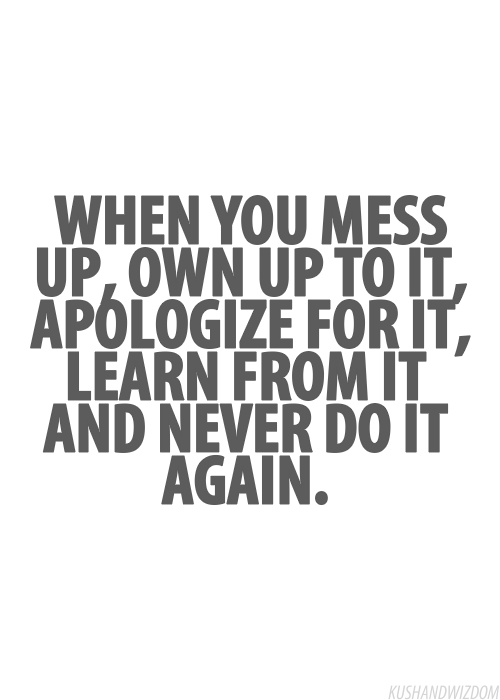 Quotes When You Mess Up: Messed Up? Own Up, Apologise, Learn And Never Do It Again