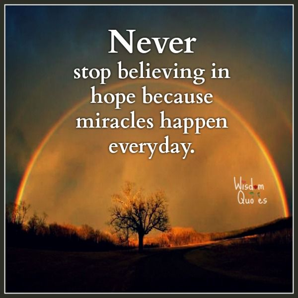 Never Stop Believing In Hope Because Miracles Happen Everyday Wisdom Thoughts Love Quotes For Him Romantic Hope Quotes