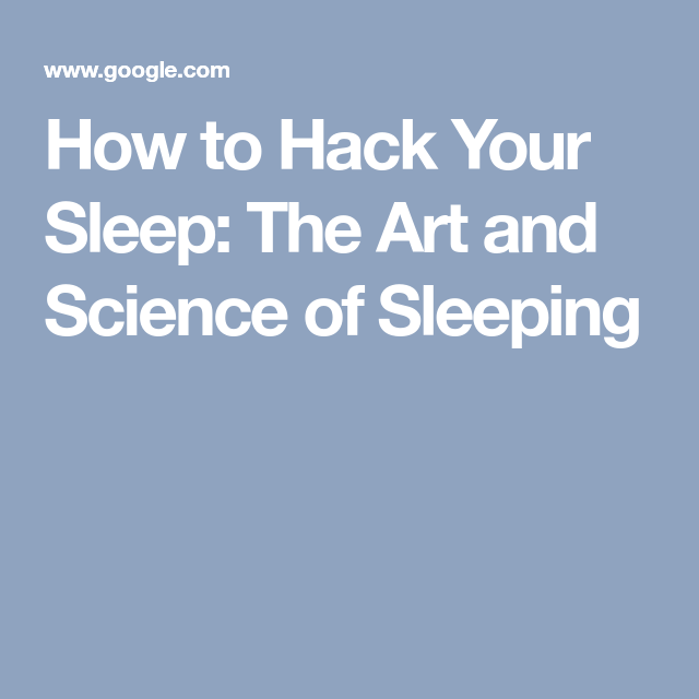 How To Hack Your Sleep: The Art And Science Of Sleeping