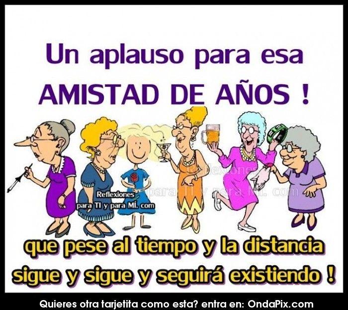 Un Aplauso Que Nuestra Amistad Siga Y Siga Creciendo Con El Tiempo Funny Quotes Friendship Humor Funny Spanish Memes