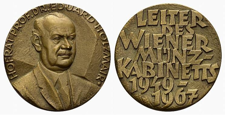 Holzmair, Eduard (1902-1971), director of the Wien con cabinet (1949-1967), then of the Kunsthistorisches Museum; professor of numismatic; medal 1967 by F. Welz (see also Koch NZ 1971, pl. 23, 8)