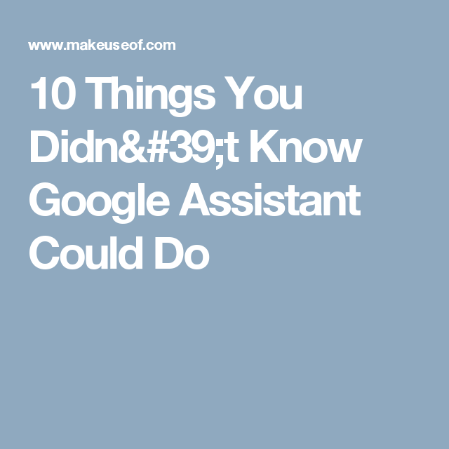 Things You Didnt Know Google Assistant Could Do - 10 useful things didnt know google