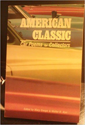 American classic : car poems for collectors / edited by Mary Swope & Walter H. Kerr ; introduction Reed Whittemore
