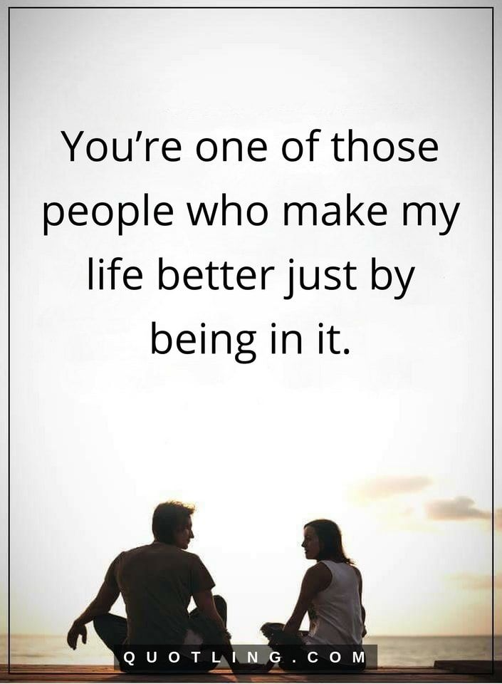 Friends Make Life Better Quotes: Friendship Quotes You're One Of Those People Who Make My